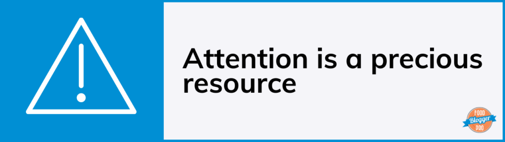 A heading with an attention icon that says, 'Attention is a precious resource'