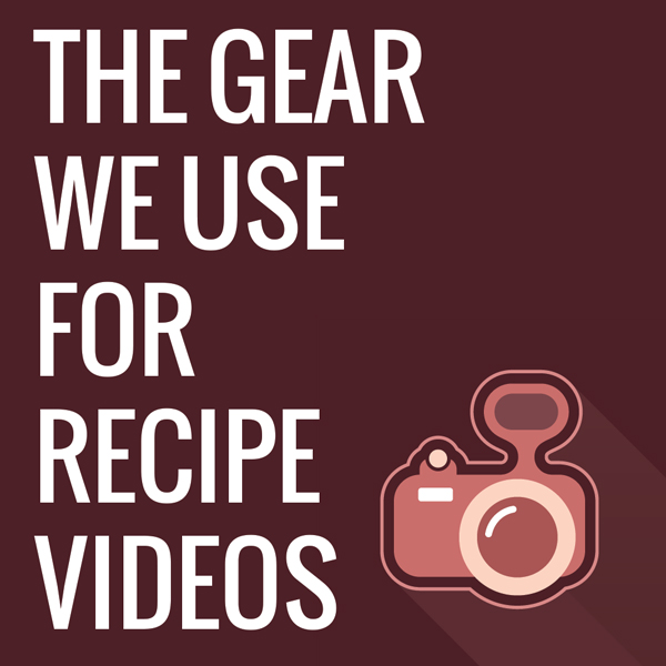 Red graphic with camera icon that reads 'The Gear We Use for Recipe Videos'