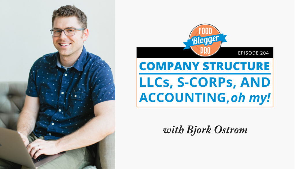 An image of Bjork Ostrom and the title of his episode on the Food Blogger Pro Podcast, 'Company Structure - LLCs, S-CORPs, and Accounting, oh my.'