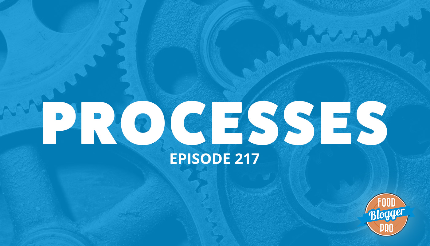 An image of gears and the title of the 217 episode on the Food Blogger Pro Podcast, 'Processes.'
