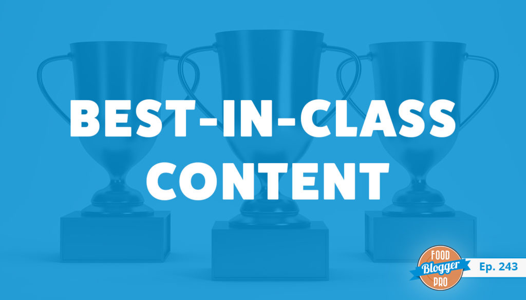 An image of trophies and the title of the 243rd episode on the Food Blogger Pro Podcast, 'Best-in-Class Content.'