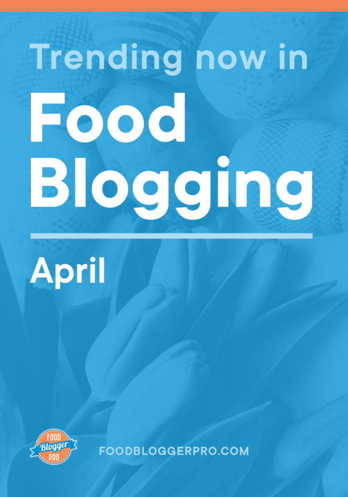 Blue graphic of flowers that reads 'Trending Now in Food Blogger - April' with the Food Blogger Pro logo
